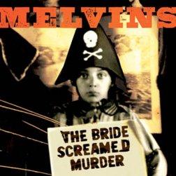 Melvins- The Bride Screamed Murder