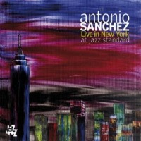 Antonio Sanchez- Live in New York at Jazz Standard