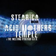 Stearica invade Acid Mothers Temple & The Melting Paraiso U.F.O.