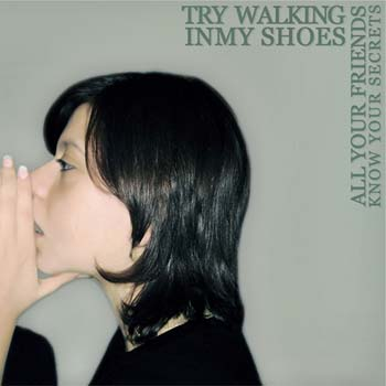 Try Walking In My Shoes- All Your Friends Know Your Secrets
