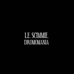 Le Scimmie- Dromomania