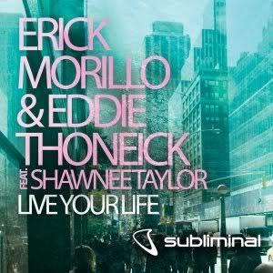 Erick Morillo & Eddie Thoneic feat Shawnee Tylor: Live Your Life