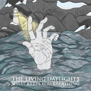 The Living Daylights- What Keeps You Breathing