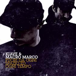 Kiave & Macro Marco: Fuori da Ogni Spazio ed Ogni Tempo