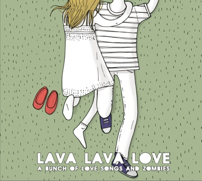 Lava Lava Love- A Bunch Of Love Songs And Zombies