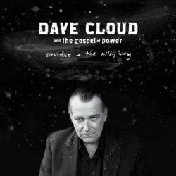 Dave Cloud & The Gospel Of Power- Practice In The Milky Way