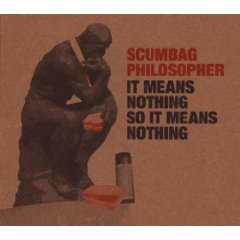 Scumbag Philosopher- It Means Nothing so It Means Nothing