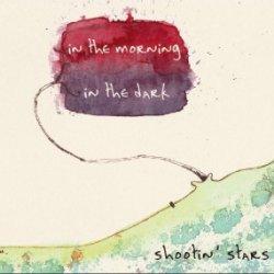 Shootin' Stars- In the Morning, in the Dark