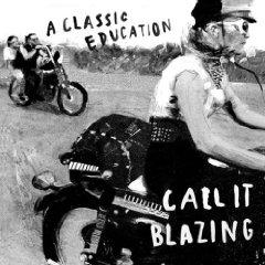 A Classic Education- Call it Blazing