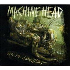 Machine Head- Unto The Locust