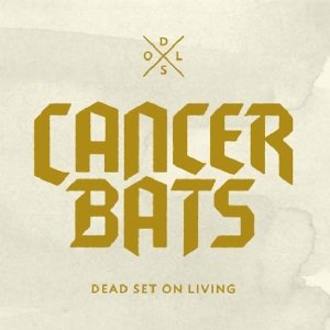 Cancer Bats- Dead Set On Living