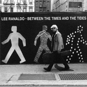 Lee Ranaldo- Between The Times And The Tides