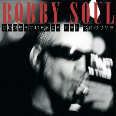 Bobby Soul- Conseguenze Del Groove