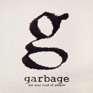 Garbage- Not Your Kind Of People