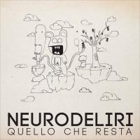 Neurodeliri- Quello Che Resta