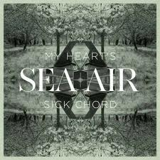 Sea + Air- My Heart's Sick Chord