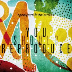 Honeybird & The Birdies- You Should Reproduce