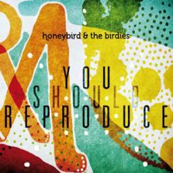 Honeybird & The Birdies- You Should Reproduce
