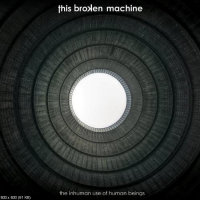 This Broken Machine- The Inhuman Use Of Human Beings