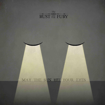 The Rust and the Fury- May the Sun Hit Your Eyes