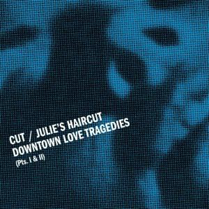 Cut / Julie's Haircut: Downtown Love Tragedies