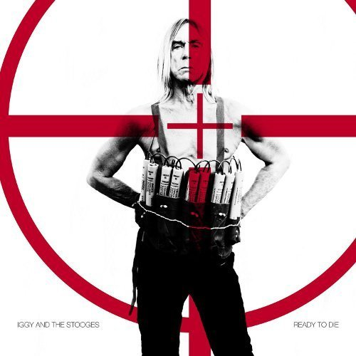 Iggy & The Stooges: Ready To Die