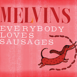 Melvins- Everybody Loves Sausages