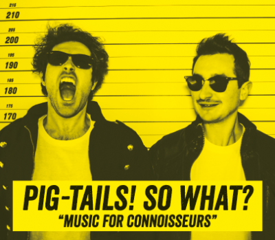 Pig Tails- So What?