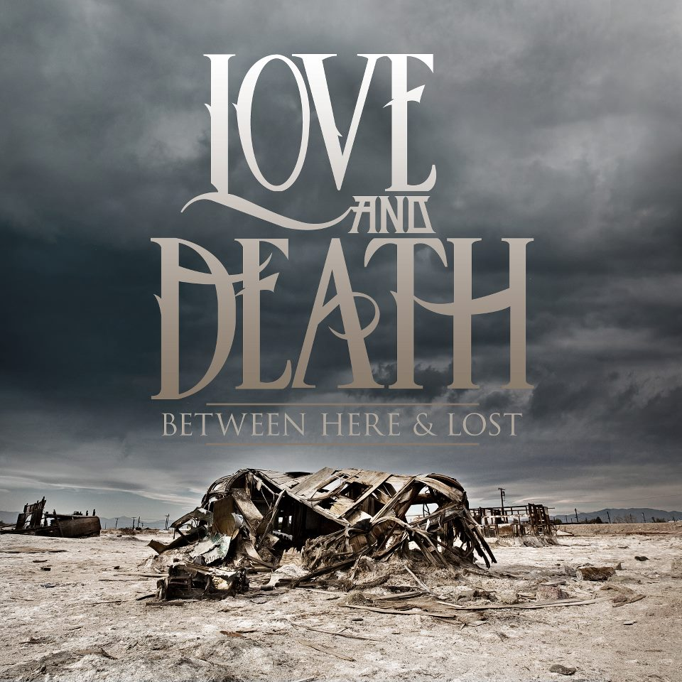 Love And Death- Between Here and Lost