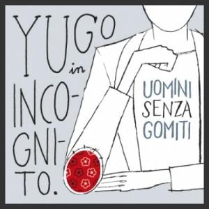 Yugo in incognito- Uomini senza gomiti