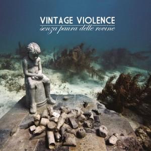 Vintage Violence- Senza Paura Delle Rovine