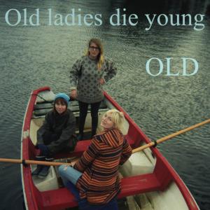 OLD- Old Ladies Die Young