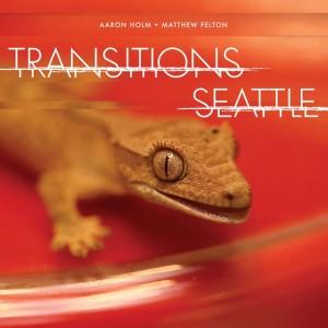 Aaron Holm + Matthew Felton- Transitions Seattle