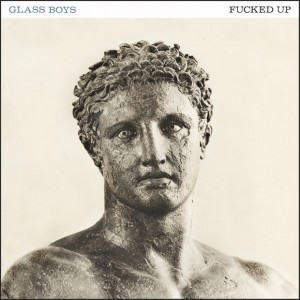 Fucked Up- Glass Boys