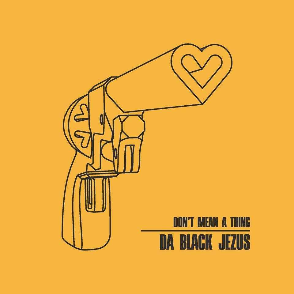 da Black Jezus- Don't Mean A Thing