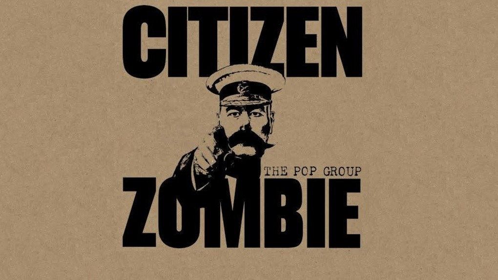 The Pop Group- Citizen Zombie