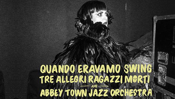 Tre Allegri Ragazzi Morti & Abbey Town Jazz Orchestra- Quando Eravamo Swing
