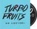 Turbo Fruits- No Control