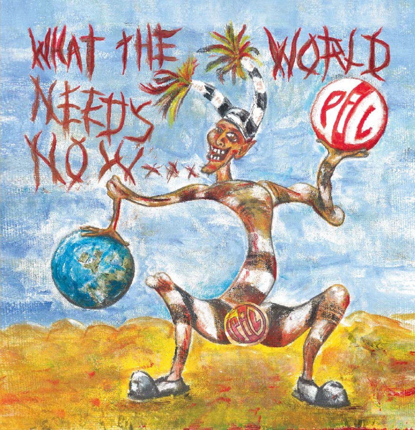Public Image Ltd.- What The World Needs Now recensione