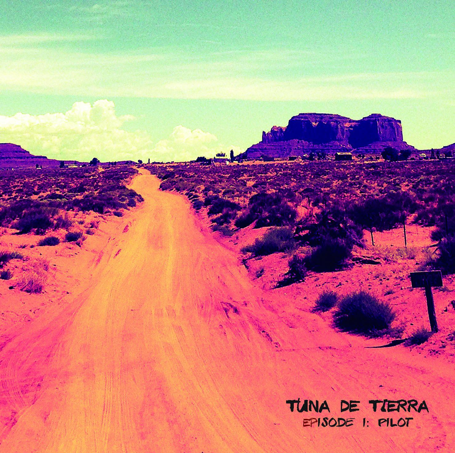 Tuna De Tierra- Episode I - Pilot EP