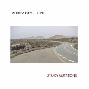 Andrea Presciuttini- Steady Mutations-recensione