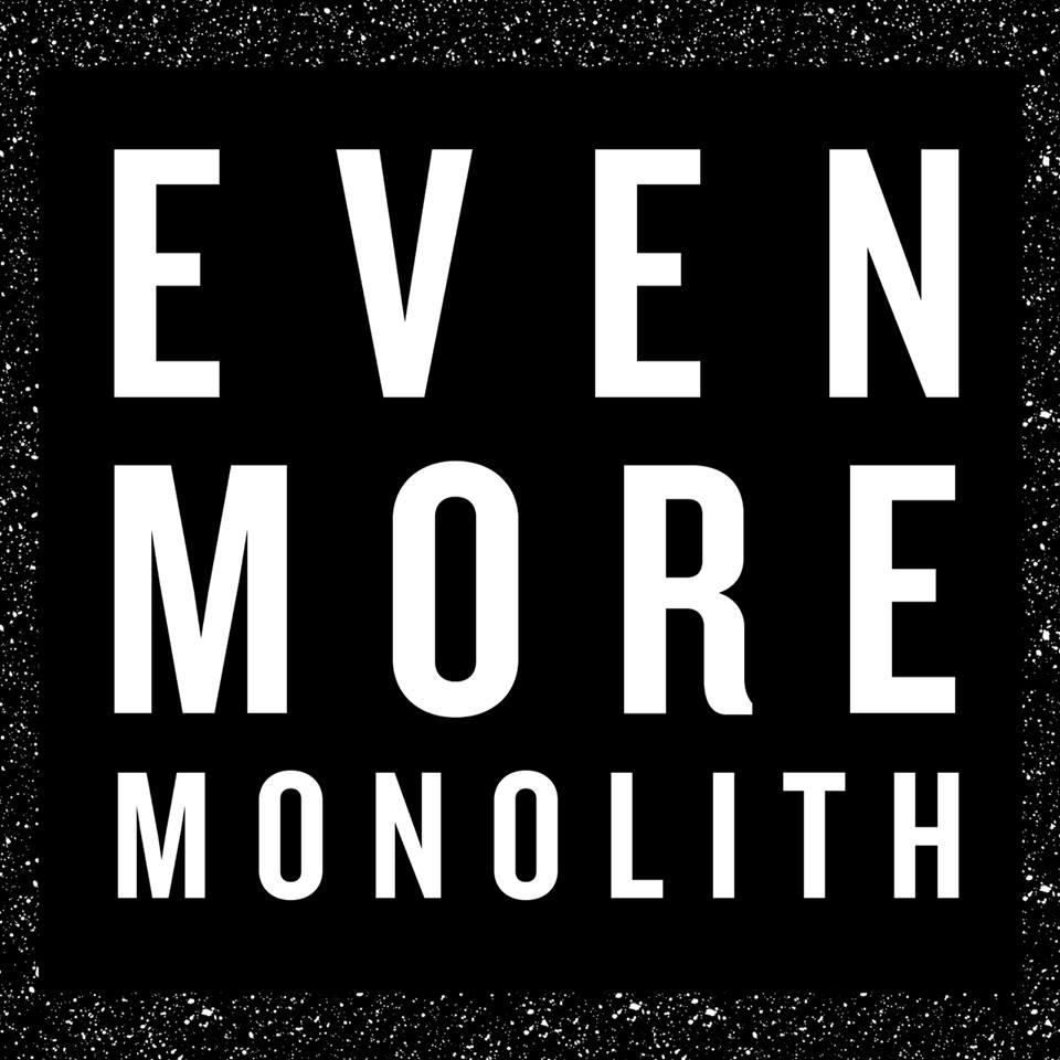 Monolith even more