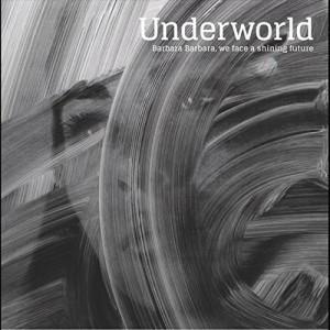 Underworld Barbara Barbara, We Face A Shining Future