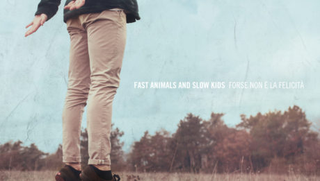 Fast Animals and Slow Kids- Forse non è la Felicità