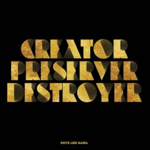 Drive-Like-Maria_Creator-Preserver-Destroyer_recensione