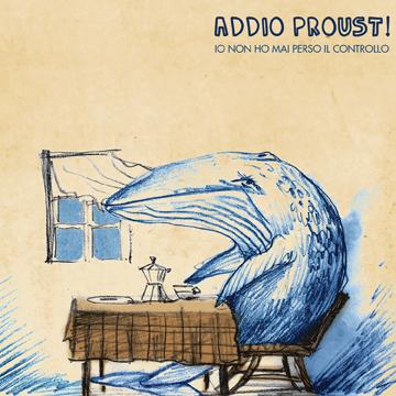 Addio Proust: Io non ho Mai Perso il Controllo