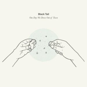 Black Tail- One Day We Drove Out Of Town