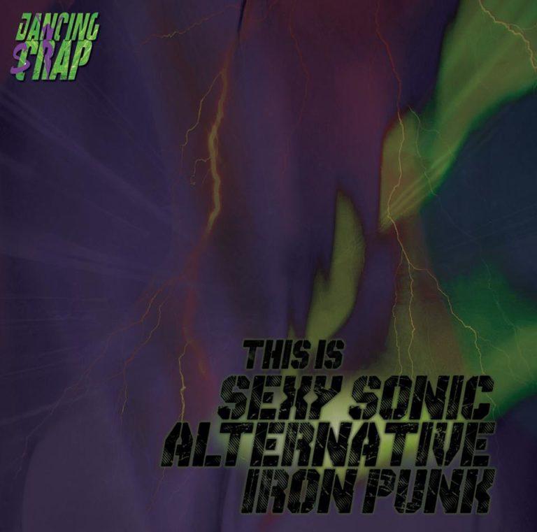 Dancing Scrap- Sexy Sonic Alternative Iron Punk