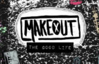 Makeout: The Good Life