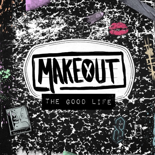 Makeout- The Good Life